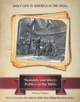 Scandals and Glory: Politics in the 1800s