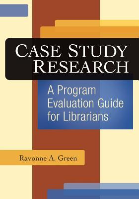 Case Study Research: A Program Evaluation Guide for Librarians