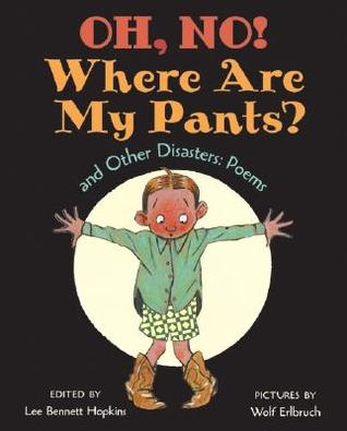 Oh, No! Where Are My Pants? and Other Disasters by Lee Bennett Hopkins