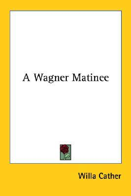 A Wagner Matinee By Willa Cather Reviews Discussion border=