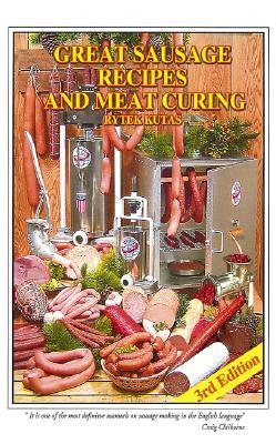 Great Sausage Recipes and Meat Curing by Rytek Kutas