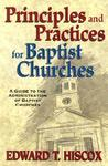 Principles and Practices for Baptist Churches: A Guide to the Administration of Baptist Churches