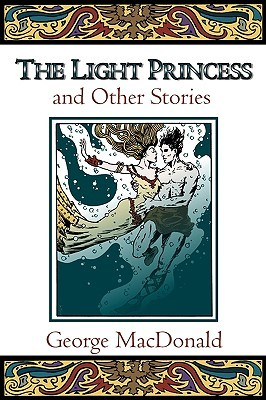 The Light Princess and Other Stories by George MacDonald