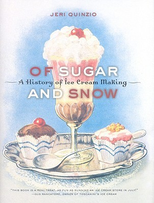 Of Sugar and Snow: A History of Ice Cream Making (California Studies in Food and Culture, 25)