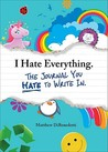 I Hate Everything: The Journal You Hate to Write in