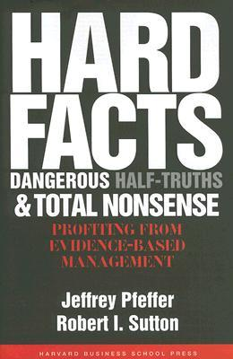 Hard Facts, Dangerous Half-Truths, and Total Nonsense by Jeffrey Pfeffer