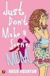 Just Don't Make a Scene, Mum! (Leehampton, #1)