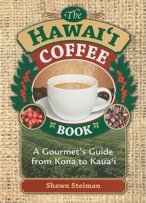 The Hawai'i Coffee Book: A Gourmet's Guide from Kona to Kaua'i