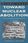 Toward Nuclear Abolition: A History of the World Nuclear Disarmament Movement, 1971-Present
