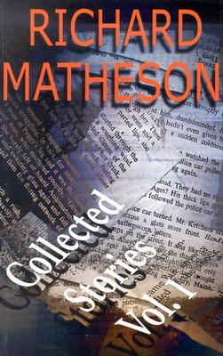 Collected Stories, Vol. 1 by Richard Matheson