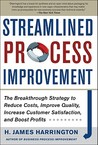 Streamlined Process Improvement: The Breakthrough Strategy to Reduce Costs, Improve Quality, Increase Customer Satisfaction, and Boost Profits