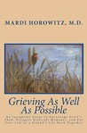 Grieving as Well as Possible: An Insightful Guide to Encourage Grief's Flow, Navigate Difficult Moments, and Put Your Life or a Friend's Life Back T