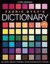 Fabric Dyer's Dictionary: 900+ Colors, Specialty Techiniques, the Only Dyeing Book You'll Ever Need!