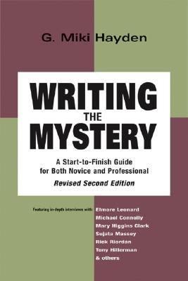 Writing the Mystery: A Start-to-Finish Guide for Both Novice and Professional G. Miki Hayden