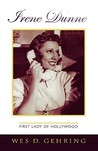 Irene Dunne: First Lady of Hollywood