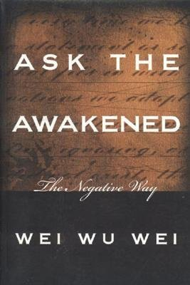 Ask the Awakened by Wei Wu Wei