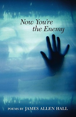 Now You're the Enemy by James Allen Hall