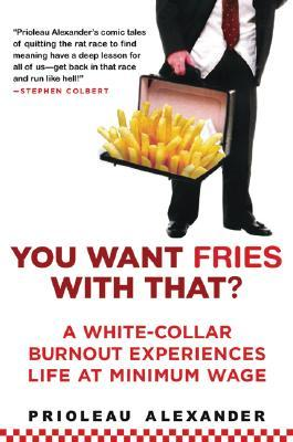 You Want Fries with That?: A White-Collar Burnout Experiences Life at Minimum Wage