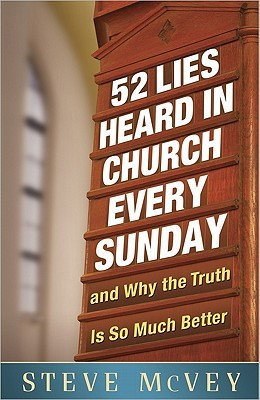 52 Lies Heard in Church Every Sunday: And Why the Truth Is So Much Better