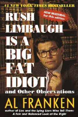 Rush Limbaugh Is a Big Fat Idiot by Al Franken