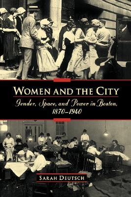 Download online for free Women and the City: Gender, Space, and Power in Boston, 1870-1940 PDF