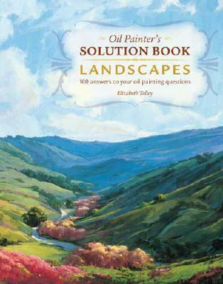 Oil Painter's Solution Book: Landscapes: Over 100 Answers to Your Oil Painting Questions