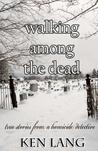 Walking Among The Dead by Ken Lang
