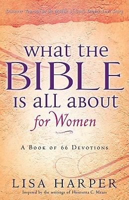 What the Bible Is All about for Women: A Book of 66 Devotions