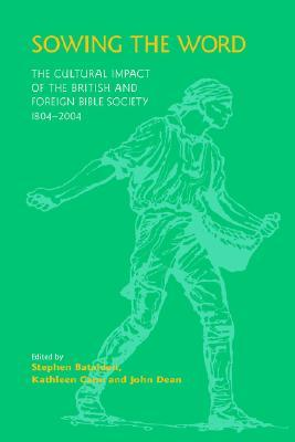 Sowing the Word: The Cultural Impact of the British and Foreign Bible Society 1804-2004