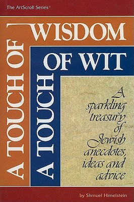 A Touch of Wisdom, a Touch of Wit: A Sparkling Treasury of Jewish Anecdotes, Ideas and Advice