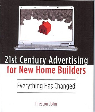 21st Century Advertising for New Home Builders by Preston John