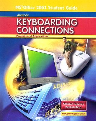 Glencoe Keyboarding Connections: Projects and Applications, Office 2003 Student Guide