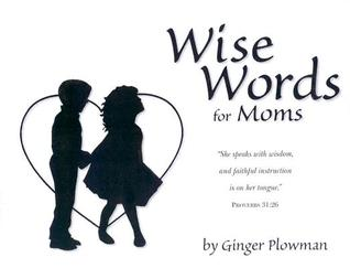 Wise Words for Moms by Ginger Plowman