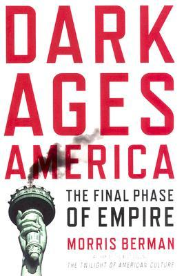 Dark Ages America: The Final Phase of Empire (Decline of the American Empire #2)