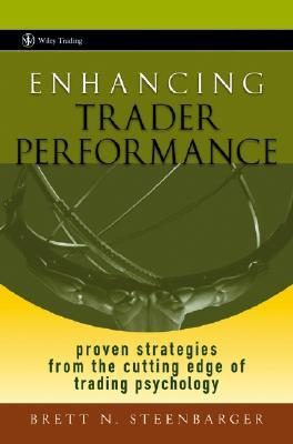 Enhancing Trader Performance by Brett N. Steenbarger