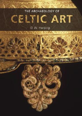 The Archaeology of Celtic Art by D.W. Harding