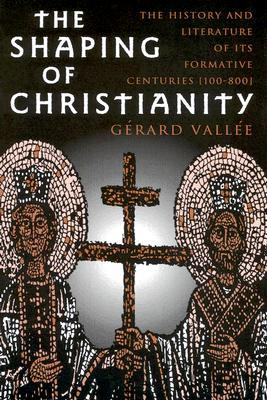 The Shaping of Christianity: The History and Literature of Its Formative Centuries (100-800)