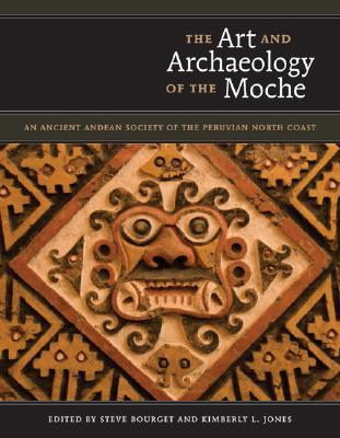 The Art and Archaeology of the Moche: An Ancient Andean Society of the Peruvian North Coast