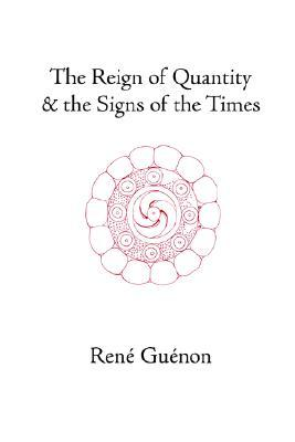 The Reign of Quantity and the Signs of the Times by René Guénon