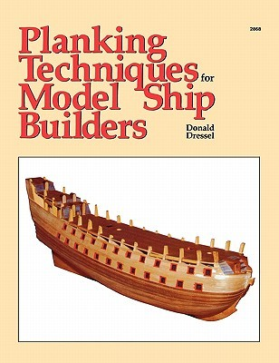 Planking Techniques for Model Ship Builders by Donald Dressel