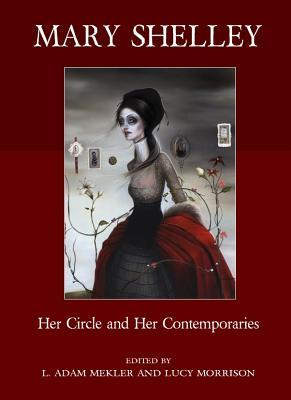 Mary Shelley: Her Circle and Her Contemporaries