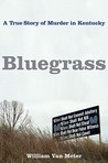Bluegrass : A True Story of Murder in Small-Town Kentucky