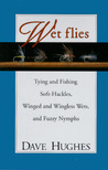 Wet Flies Tying and Fishing Soft-Hackles, Winged and Wingless Wets, and Fuzzy Nymphs