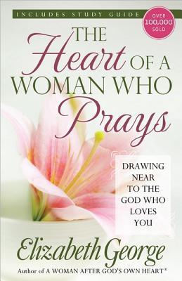 The Heart of a Woman Who Prays by Elizabeth George
