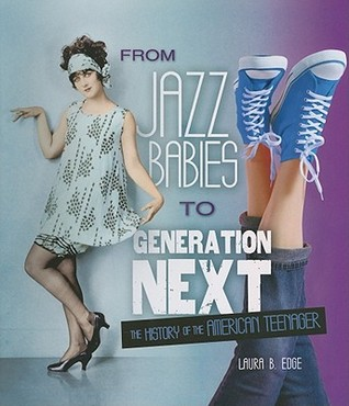 From Jazz Babies to Generation Next: The History of the American Teenager