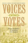 Voices Without Votes: Women and Politics in Antebellum New England