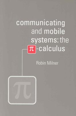 Communicating and mobile systems: the pi-calculus Robin Milner