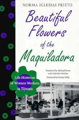 Beautiful Flowers of the Maquiladora by Norma Iglesias Prieto