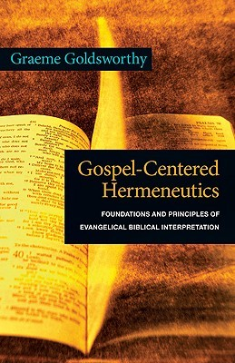 Gospel-Centered Hermeneutics: Foundations and Principles of Evangelical Biblical Interpretation
