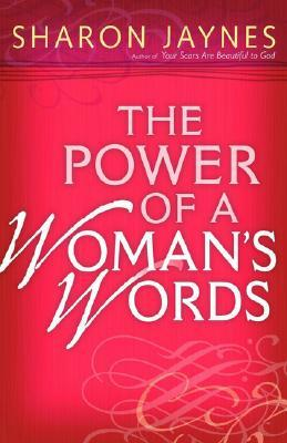 The Power of a Woman's Words by Sharon Jaynes